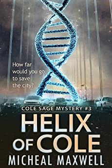 Helix of Cole: Book #3 (2nd Edition) (A Cole Sage Mystery) by [Maxwell, Micheal]