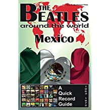 The Beatles - Mexico - A Quick Record Guide: Full Color Discography (1963-1972) (The Beatles Around The World Book 8)