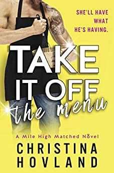 Take It Off the Menu: A sizzling, accidentally married rom com! (Mile High Matched Book 3) by [Hovland, Christina]