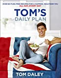 Tom's Daily Plan: Over 80 Fuss-Free Recipes for...