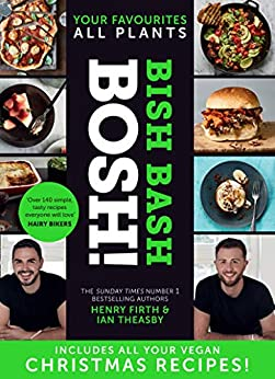 BISH BASH BOSH!: The Sunday Times bestseller, packed with all your vegan Christmas recipes by [Firth, Henry, Theasby, Ian]