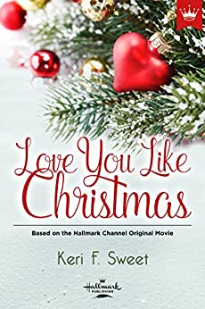 Love You Like Christmas: Based on the Hallmark Channel Original Movie by [Sweet, Keri F.]