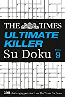 The Times Ultimate Killer Su Doku Book 9: 200 of the Deadliest Su Doku Puzzles