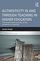 Authenticity in and through Teaching in Higher Education: The transformative potential of the scholarship of teaching