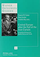 Central Europe After the Fall of the Iron Curtain: Geopolitical Perspectives, Spatial Patterns and Trends (Wiener Osteuropastudien, Bd. 4)