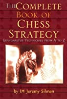 Complete Book of Chess Strategy: Grandmaster Techniques from A to Z by Jeremy Silman(1998-07-01)