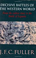 Decisive Battles of the Western World and Their Influence Upon History: Vol.1: From the Earliest Times to the Battle of Lepanto (Decisive Battles S.)