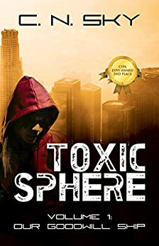 Toxic Sphere, Volume 1 -- Our Goodwill Ship:      Political, Religious, and Military Forces Combine with Deadly Consequences by [Sky, C. N.]