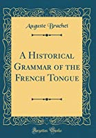 A Historical Grammar of the French Tongue (Classic Reprint)