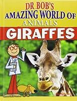 Giraffes (Dr. Bob's Amazing World of Animals)
