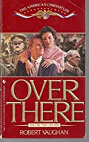 OVER THERE (The American Chronicles)