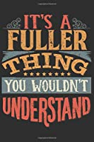 It's A Fuller You Wouldn't Understand: Want To Create An Emotional Moment For The Fuller Family? Show The Fuller's You Care With This Personal Custom Gift With Fuller's Very Own Family Name Surname Planner Calendar Notebook Journal