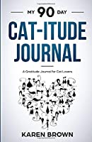 My 90 Day Cat-itude Journal: A gratitude journal for cat lovers