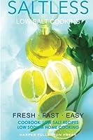 Low Salt Cooking: Salt-Less Fresh Fast Easy. Low salt recipes, Low sodium cookbook (Saltless Low Salt Recipes,Low Sodium Cooking)