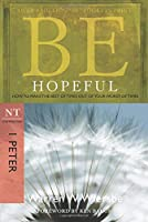 Be Hopeful: How to Make the Best of Times Out of Your Worst of Times, NT Commentary 1 Peter (Be Series Commentary)