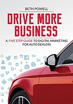 Drive More Business: A Five Step Guide to Digital Marketing for Auto Dealers by [Powell, Beth]