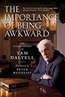 The Importance of Being Awkward: The Autobiography of Tam Dalyell