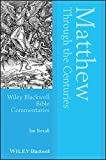 Matthew Through the Centuries (Wiley Blackwell Bible Commentaries)