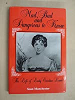 Mad, Bad and Dangerous to Know: Life of Lady Caroline Lamb