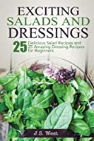 Salads: 25 Delicious Salad Recipes and 25 Amazing Dressing Recipes for Beginners