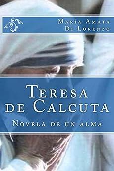 Teresa de Calcuta: Novela de un alma (Spanish Edition) by [Lorenzo, Maria Amata Di]