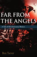 Far from the Angels: A Tale of Revolutionary Mexico