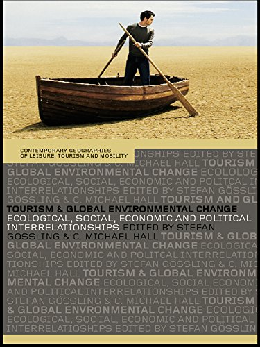 Tourism and Global Environmental Change: Ecological, Economic, Social and Political Interrelationships (Contemporary Geographies of Leisure, Tourism and Mobility)