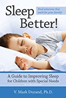 Sleep Better!: A Guide to Improving Sleep for Children With Special Needs