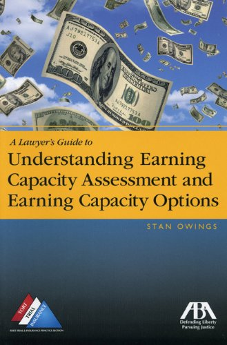 Download Lawyer's Guide to Understanding Earning Capacity Assessment and Earning Capacity Options 1604423390