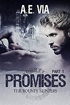 Promises: Part I (Bounty Hunters Book 1) by [Via, A.E.]
