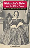 Nietzsche's Sister and the Will to Power: A Biography of Elisabeth Forster-Nietzsche (International Nietzsche Studies)