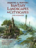 Drawing & Painting Fantasy Landscapes & Cityscapes: Create your own mythical cities, planets, and lost worlds