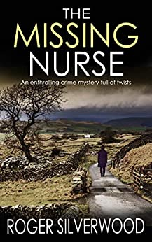 THE MISSING NURSE an enthralling crime mystery full of twists (Yorkshire Murder Mysteries Book 1) by [SILVERWOOD, ROGER]