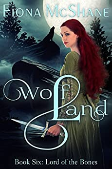 [McShane, Fiona]のWolf Land Book Six: Lord of the Bones (English Edition)