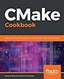 CMake Cookbook: Building, testing, and packaging modular software with modern CMake (English Edition)