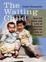 The Waiting Child: How the Faith and Love of One Orphan Saved the Life of Another (Thorndike Press Large Print Biography Series.)