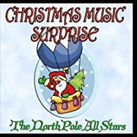 Christmas Music Surprise - The North Pole All Stars by The North Pole All Stars