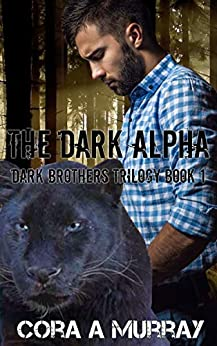 The Dark Alpha (Dark Brothers Trilogy Book 1) by [Murray, Cora A.]