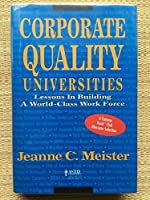 Corporate Quality Universities: Lessons in Building a World-Class Work Force