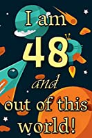 I am 48 and out of this world! - Birthday space cosmos lined journal: A fun book to celebrate your age