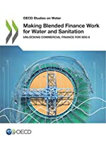 Oecd Studies on Water Making Blended Finance Work for Water and Sanitation Unlocking Commercial Finance for Sdg 6