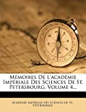 Memoires de L'Academie Imperiale Des Sciences de St. Petersbourg, Volume 4...