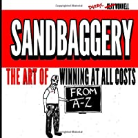 SANDBAGGERY: The Art of WINNING at ALL COSTS from A-Z