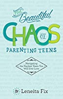 The Beautiful Chaos of Parenting Teens: Navigating the Hardest Years Your Will Ever Love
