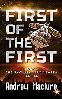 First Of The First (Unwilling From Earth Book 2) by [Maclure, Andrew]