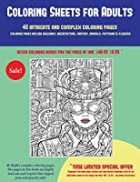 Coloring Sheets for Adults (40 Complex and Intricate Coloring Pages): An Intricate and Complex Coloring Book That Requires Fine-Tipped Pens and Pencils Only: Coloring Pages Include Buildings, Architecture, Fantasy, Animals, Patterns & Flowers