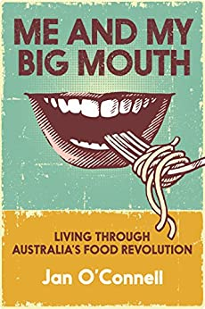 Me and My Big Mouth: Living through Australia's food revolution by [O'Connell, Jan]