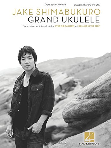 Jake Shimabukuro Grand Ukulele: Ukulele Transcriptions