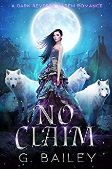 No Claim: A Dark Reverse Harem Romance (The Alpha Brothers Book 2) by [Bailey, G.]