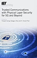 Trusted Communications with Physical Layer Security for 5G and Beyond (Telecommunications)